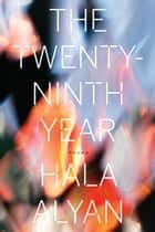 The Twenty-Ninth Year ebook by Hala Alyan