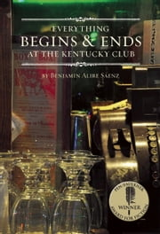 Everything Begins and Ends at the Kentucky Club ebook by Benjamin Alire Sáenz