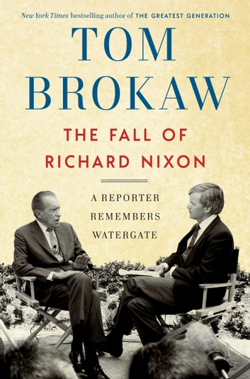 The Fall of Richard Nixon - A Reporter Remembers Watergate ebook by Tom Brokaw