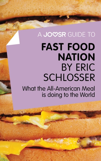 A Joosr Guide to... Fast Food Nation by Eric Schlosser: What The All-American Meal is Doing to the World ebook by Joosr