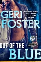 Out of the Blue - A Falcon Securities Novel ebook by Geri Foster