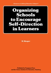 Organizing Schools to Encourage Self-Direction in Learners ebook by Skager, R.