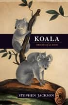 Koala - Origins of an icon ebook by Stephen Jackson
