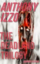 The Dead Land Trilogy ebook by Anthony Izzo