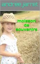 moisson de souvenirs ebook by andrée  jarret