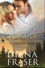 The Cowboy's Craving - Book 3, The Mackenzies—Morgan ebook by Diana Fraser