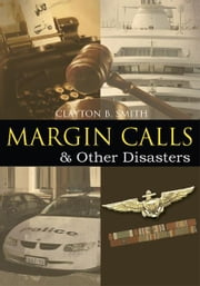 Margin Calls - & Other Disasters ebook by Clayton Smith