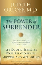 The Power of Surrender - Let Go and Energize Your Relationships, Success, and Well-Being ebook by Judith Orloff, M.D.