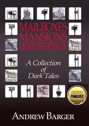 Mailboxes: Mansions - Memphistopheles: A Collection of Dark Tales ebook by Andrew Barger