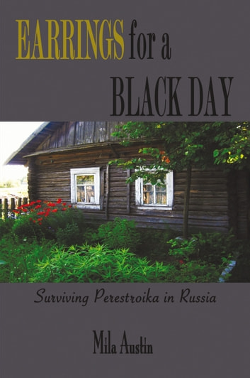 EARRINGS FOR A BLACK DAY - Surviving Perestroika in Russia ebook by Mila Austin