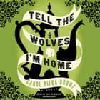 Tell the Wolves I'm Home - A Novel audiolibro by Carol Rifka Brunt, Amy Rubinate