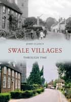 Swale Villages Through Time eBook by John Clancy