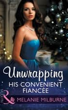 Unwrapping His Convenient Fiancée (Mills & Boon Modern) ekitaplar by Melanie Milburne