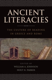 Ancient Literacies - The Culture of Reading in Greece and Rome ebook by William A Johnson,Holt N Parker