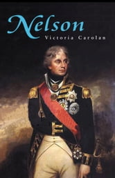 Nelson - The Biography of one of Britain's Greatest Military Leaders ebook by Victoria Carolan