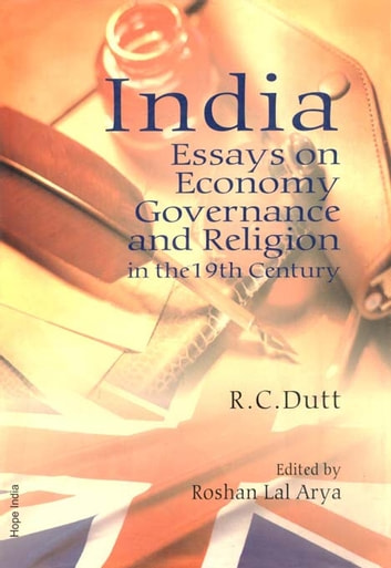 High School Persuasive Essay Examples India Essays On Economy Governance And Religion In The Th Century Ebook  By R C Dutt Essay Writing Examples For High School also What Is The Thesis Of A Research Essay India Essays On Economy Governance And Religion In The Th Century  Essays For High School Students