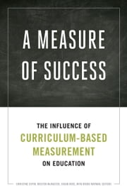 A Measure of Success - The Influence of Curriculum-Based Measurement on Education ebook by Susan Rose,Kristen L. McMaster,Miya Miura Wayman,Christine A. Espin