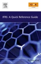 IFRS: A Quick Reference Guide: A Quick Reference Guide ebook by Robert Kirk