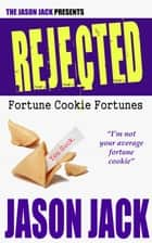 REJECTED Fortune Cookie Fortunes ebook by Jason Jack