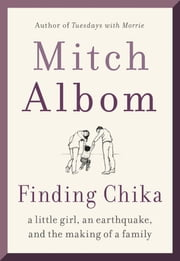 Finding Chika - A Little Girl, an Earthquake, and the Making of a Family ebook by Mitch Albom