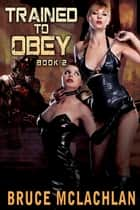 Trained to Obey 2 - Book 2 ebook by Bruce McLachlan