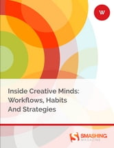 Inside Creative Minds - Workflows, Habits And Strategies ebook by Smashing Magazine