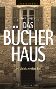 Das Bücherhaus - Luc Vidals zweiter Fall. Provence-Krimi ebook by Tom Burger