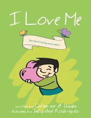 I Love Me - The key to loving each other! ebook by Catherine A. Haala