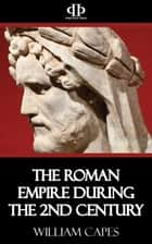 The Roman Empire During the 2nd Century ebook by William Capes
