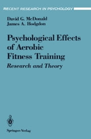 The Psychological Effects of Aerobic Fitness Training - Research and Theory ebook by David G. McDonald,James A. Hodgdon