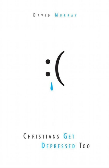 Christians Get Depressed Too ebook by David Murray