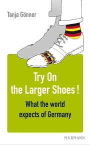 Try On the Larger Shoes! - What the world expects of Germany ebook by Tanja Gönner
