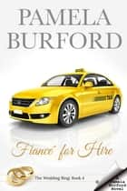 Fiancé for Hire - The Wedding Ring Series, #4 ebook by Pamela Burford