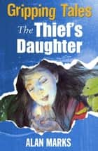 Gripping Tales: The Thief's Daughter ebook by Alan Marks