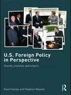 U.S. Foreign Policy in Perspective - Clients, enemies and empire ebook by David Sylvan, Stephen Majeski
