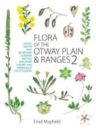 Flora of the Otway Plain and Ranges 2 - Daisies, Heaths, Peas, Saltbushes, Sundews, Wattles and Other Shrubby and Herbaceous Dicotyledons ebook by Enid Mayfield
