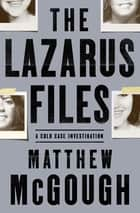 The Lazarus Files - A Cold Case Investigation ebook by Matthew McGough