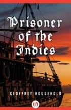Prisoner of the Indies ebook by Geoffrey Household