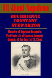 All about NAPLEON (Illustrated) ebook by Louis Antoine Fauvelet de Bourrienne,Constant,Stewarton