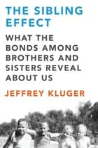 The Sibling Effect ebook by Jeffrey Kluger