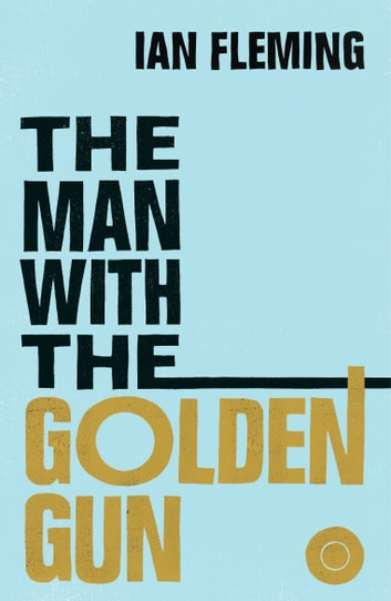 The Man with the Golden Gun - James Bond 007 ebook by Ian Fleming