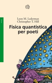 Fisica quantistica per poeti ebook by Leon M. Lederman,Christopher T. Hill,Luigi Civalleri