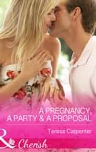 A Pregnancy, a Party & a Proposal (Mills & Boon Cherish) ebook by Teresa Carpenter