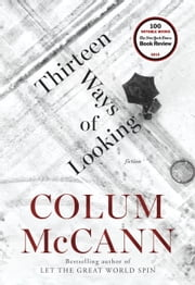 Thirteen Ways of Looking - Fiction ebook by Colum McCann