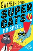 Super Cats v Dr Specs ebook by Gwyneth Rees, Becka Moor