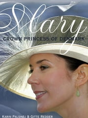 Mary, Crown Princess of Denmark ebook by Palshoj, Karin