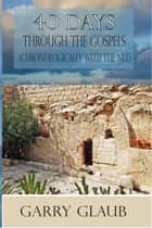 40 Days Through the Gospels (with the One Year Chronological NLT Bible) ebook by Garry Glaub