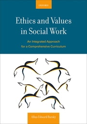Ethics and Values in Social Work - An Integrated Approach for a Comprehensive Curriculum ebook by Allan E. Barsky