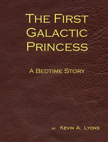 The First Galactic Princess: A Bedtime Story ebook by Kevin A. Lyons