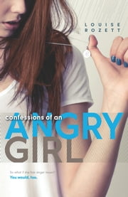 Confessions of an Angry Girl ebook by Louise Rozett